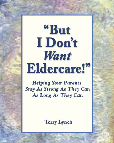 But I Don't Want Elder Care! Helping Your Parents Stay As Strong As They Can As Long As They Can