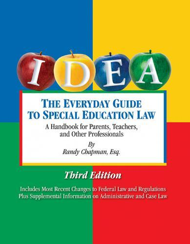 The Everyday Guide to Special Education Law - A Handbook for Parents, Teachers and Other Professionals, 3rd Edition